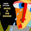 Product Image: Chris Taylor - Music Is The Engine