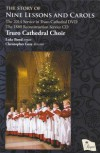 Product Image: Truro Cathedral Choir, Christopher Gray  - The Story of Nine Lessons and Carols