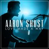 Product Image: Aaron Shust - Love Made A Way (Live)