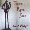 Product Image: Thomas Martin Scott - Just Play