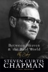 Steven Curtis Chapman with Ken Abraham - Between Heaven & The Real World: My Story