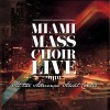 Product Image: Miami Mass Choir - Live At The Adrienne Arsht Centre