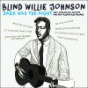Product Image: Blind Willie Johnson - Dark Was The Night: 1927-1930 Dallas, Atlanta And New Orleans Recordings