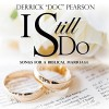 Product Image: Derrick Doc Pearson - I Still Do: Songs For A Biblical Marriage