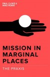 Paul Cloke & Mike Pears (EDS) - Mission In Marginal Places: The Praxis