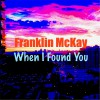Franklin McKay - When I Found You