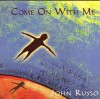 John Russo - Come On With Me