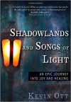 Product Image: Kevin Ott - Shadowlands And Songs Of Light: An Epic Journey Into Joy And Healing