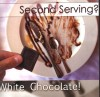 Product Image: White Chocolate - Second Serving?