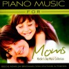 Product Image: Beegie Adair, Jim Brickman, Stan Whitmire & Friends - Piano Music For Moms: Mother's Day Music Collection