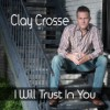 Product Image: Clay Crosse - I Will Trust In You