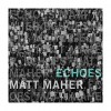Product Image: Matt Maher - Echoes (Deluxe Edition)