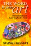Product Image: Stephen Bennett - The Word Is Your Art: The Importance Of Knowing God's Word