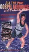 Product Image: Bathsheba Smith - All The Way: Gospel Aerobics With Bathsheba Smith