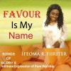 Product Image: Ifeoma R Fiiriter - Favour Is My Name: Songs Of Glory 6