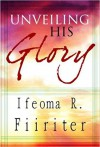 Product Image: Ifeoma R Fiiriter - Unveiling His Glory