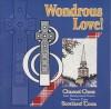 Product Image: First Presbyterian Church, Houston, Texas, Chancel, Choir - Wondrous Love! The Chancel Choir In Scotland