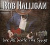 Product Image: Rob Halligan - We All Write The Songs