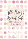 Product Image: Nikki Leonti Edgar - All Things Beautiful: 31 Devotions For Single Mums