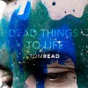 Product Image: Tom Read - Dead Things To Life