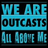 All Above Me - We Are Outcasts