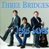 Product Image: Three Bridges - Jesus Saves