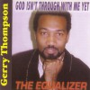 Product Image: Gerry Thompson - The Equalizer  God isn't Through With Me Yet