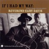 Product Image: Rev Gary Davis - If I Had My Own Way: Early Home Recordings