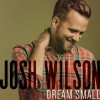 Product Image: Josh Wilson - Dream Small