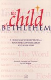 Product Image: Dan Burgess - The Child Of Bethlehem: A Christmas Worship Musical For Choir, Congregation And Narrator