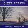Product Image: Dixie Echoes - I Feel Like Traveling On