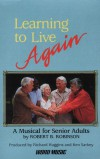 Product Image: Robert B Robinson - Learning To Live Again: A Musical For Senior Adults