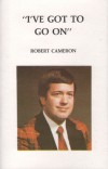Product Image: Robert Cameron - I've Got To Go On
