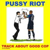 Product Image: Pussy Riot - Track About Good Cop