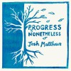 Product Image: Josh Matthews - Progress Nonetheless