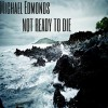 Michael Edmonds - Not Ready To Die
