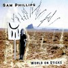 Product Image: Sam Phillips - World On Sticks