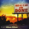 Product Image: Allison Gilliam - When All Is Said And Done: The Songs Of Allison Gilliam
