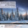 Product Image: Wells Cathedral Choir - Love Came Down At Christmas: Carols From Wells Cathedral