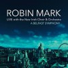 Product Image: Robin Mark - A Belfast Symphony: Live With The New Irish Choir & Orchestra