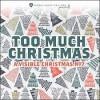 Product Image: Visible Worship - Too Much Christmas: A Visible Music Christmas No 7