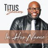 Product Image: Titus Showers - In His Name