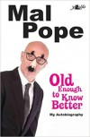 Product Image: Mal Pope - Old Enough To Know Better: My Autobiography