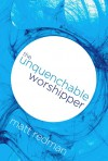 Matt Redman - The Unquenchable Worshipper
