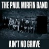 The Paul Mirfin Band - Ain't No Grave