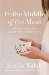 Sheila Walsh - In The Middle Of The Mess: Strength For This Beautiful, Broken Life