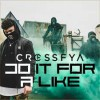 Product Image: Crossfya - Do It For A Like