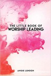 Product Image: Angie Lendon - The Little Book Of Worship Leading