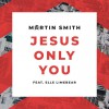 Product Image: Martin Smith - Jesus Only You (ftg Elle Limebear)
