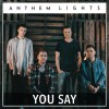 Anthem Lights - You Say